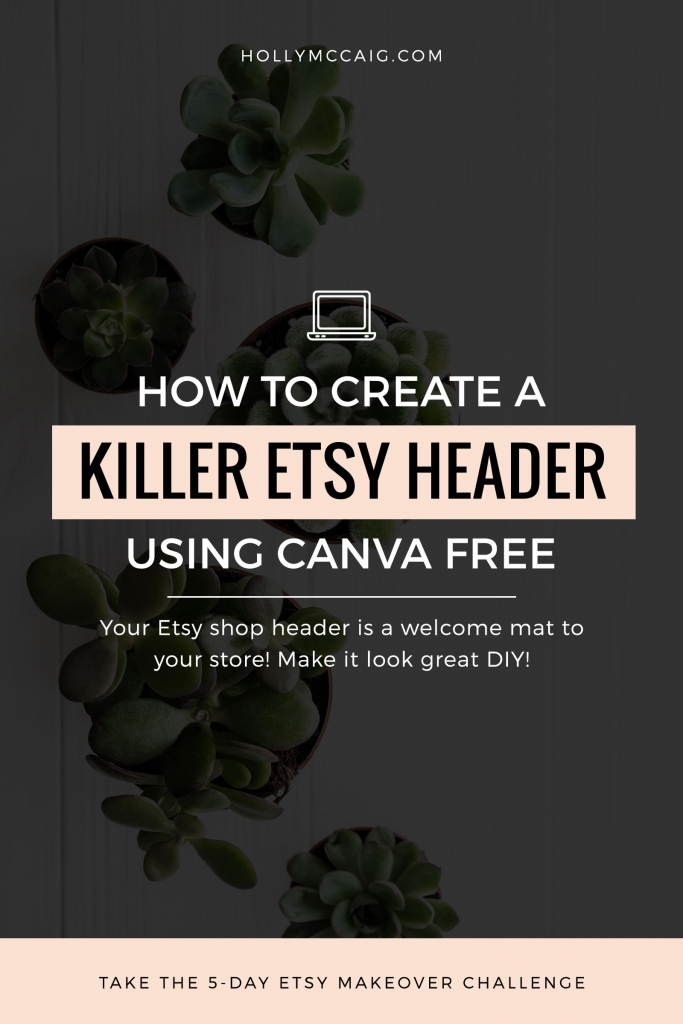 Your Etsy Banner is the welcome mat to your Etsy shop. Let's design a killer Etsy cover photo or header using Canva absolutely free! Watch this easy video tutorial at hollymccaig.com.