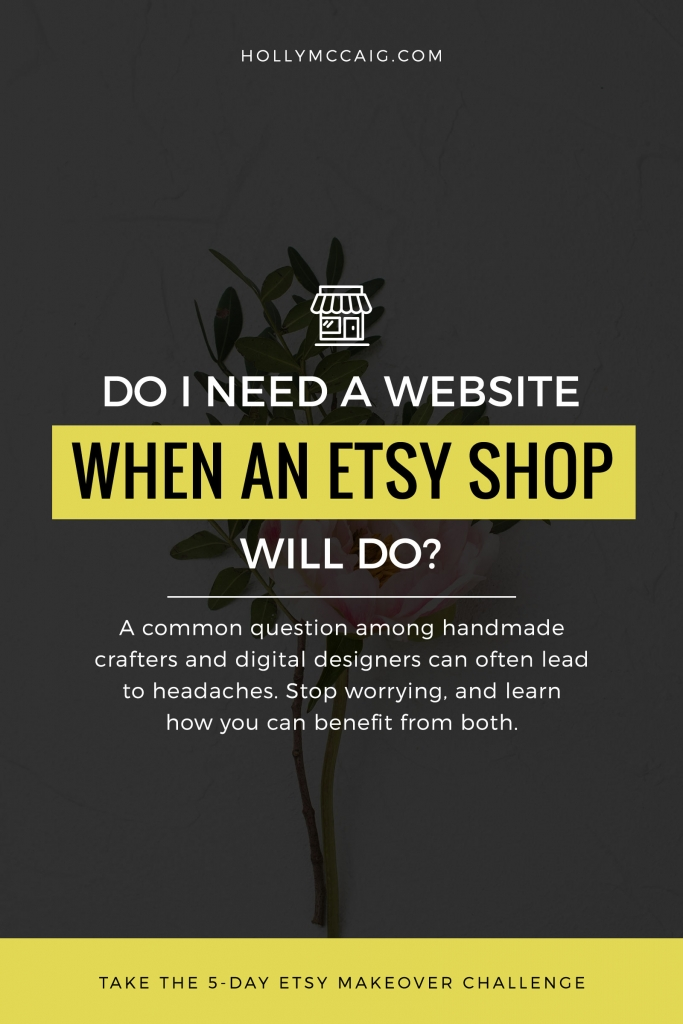 Do I need a website when Etsy will do? A common question among handmade crafters and digital designers can often lead to headaches. Stop worrying, and learn how you can benefit from both.