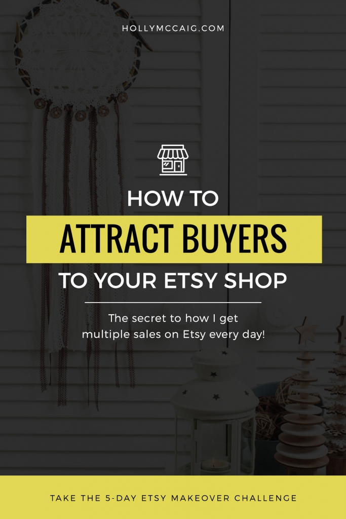 I don't know anyone that starts out on Etsy and immediately becomes a huge success overnight. No sales. No visits. You want to know how to attract more buyers to your Etsy shop. There's a way that is proven to work and you'll be glad you used it! Check out this post on hollymccaig.com to learn a secret weapon.
