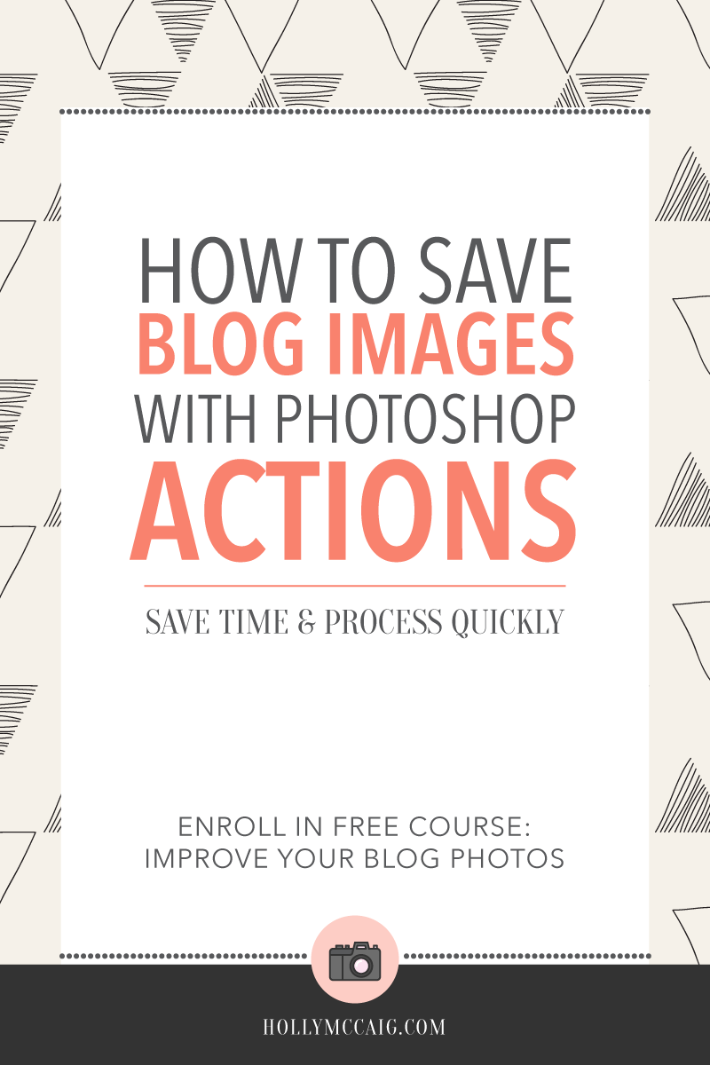 When it comes to your blogging workflow, if you can save time and automate things you would. Here's one way to do that. How to save blog photos with Photoshop Actions. Watch my video and enroll in my free course, Improve Your Blog Photography.